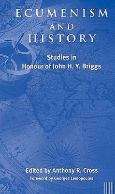 Ecumenism and History Studies in Honour of John H. Y. Briggs
