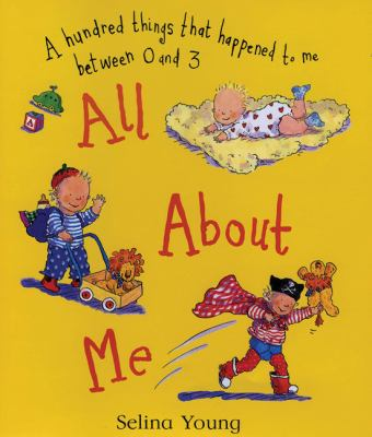 All About Me: A Hundred Things That Happened to Me Between 0 and 3