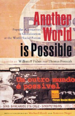 Another World Is Possible Popular Alternatives to Globalization at the World Social Forum