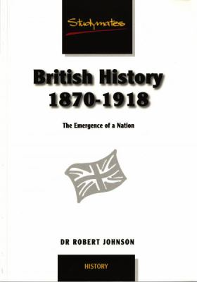 British History 1870-1918 The Birth Of Modern Britain The Emergence Of A Nation
