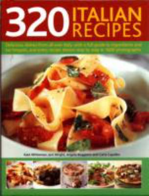 320 Italian Recipes: Delicious Dishes from All over Italy, with a Full Guide to Ingredients and Techniques, and Every Recipe Shown Step by Step in 1600 Photographs