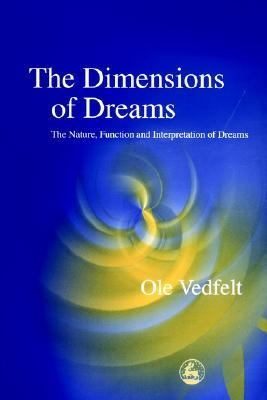 Dimensions of Dreams The Nature, Function and Interpretation of Dreams