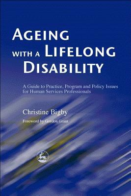 Ageing With a Lifelong Disability A Guide to Practice, Program and Policy Issues for Human Services Professionals