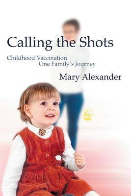 Calling the Shots: Childhood Vaccination - One Family's Journey