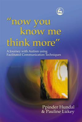 "Now You Know Me Think More"": A Journey With Autism Using Facilitated Communication Techniques"