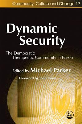 Dynamic Security The Democratic Therapeutic Community in Prison