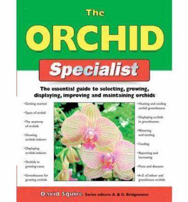 Orchid Specialist The Essential Guide To Selecting, Growing, Displaying, Improving, And Maintaining Orchids