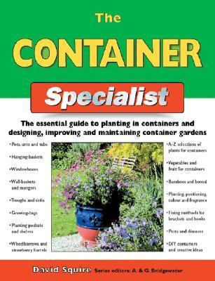 Container Specialist The Essential Guide To Planting In Containers And Designing, Improving, And Maintaining Container Gardens