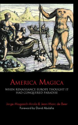America Magica: When Renaissance Europe Thought It Had Conquered Paradise