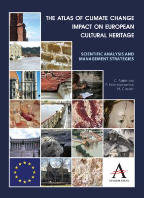 The Atlas of Climate Change Impact on European Cultural Heritage: Scientific Analysis and Management Strategies (Anthem Environmental Studies)