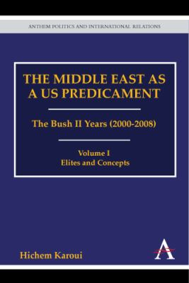 Middle East as a US Predicament Vol. 1 : The Bush II Years, 2000-2008 - Elites and Concepts