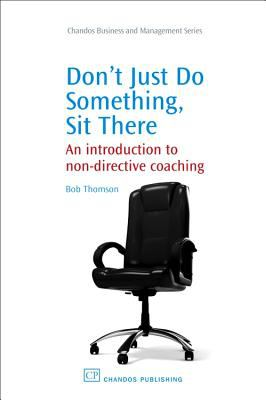 Don't Just Do Something, Sit There: An Introduction to Non-Directive Coaching