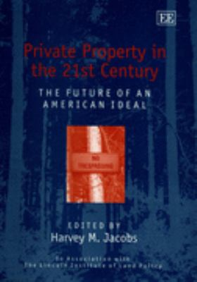 Private Property in the 21st Century The Future of an American Ideal