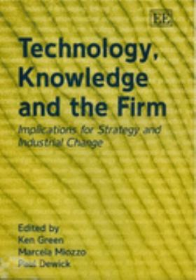 Technology, Knowledge and the Firm Implications for Strategy and Industrial Change