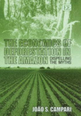 Economics of Deforestation in the Amazon Dispelling the Myths