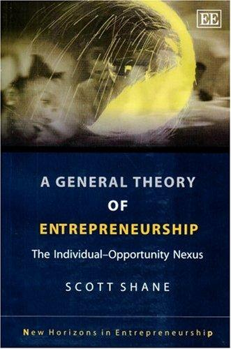 A General Theory Of Entrepreneurship: The Individual-opportunity Nexus (New Horizons in Entrepreneurship Series)
