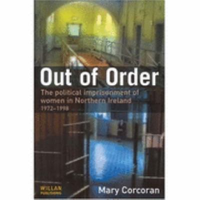 Out Of Order The Political Imprisonment Of Women In Northern Ireland 1972-98