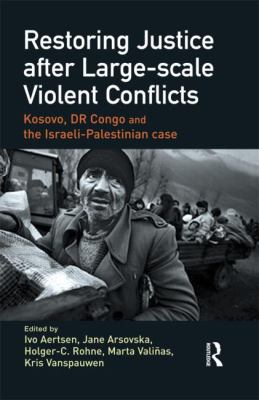 Restoring Justice After Large-scale Violent Conflicts Kosovo, Israel-palestine and Congo
