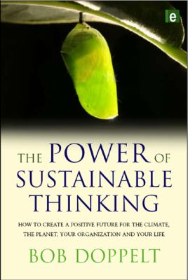 Power of Sustainable Thinking: How to Create a Positive Future for the Climate, the Planet, Your Organization and Your Life