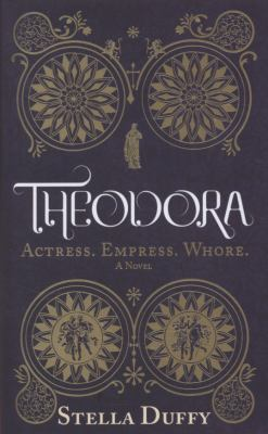 Theodora : Actress, Empress, Whore