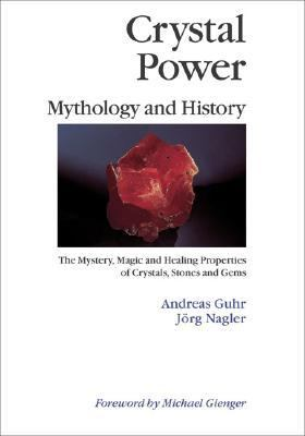 Crystal Power Mythology and History the Mystery, Magic and Healing Properties of Cystals, Stones and Gems