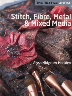 Stitch, Fibres, Metal and Mixed Media : The Textile Artist