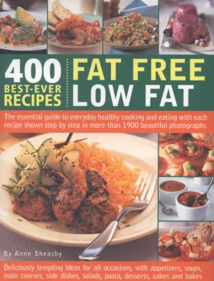 400 Best-Ever Recipes: Fat Free Low Fat: The Essential Guide to Everyday Healthy Cooking and Eating with Each Recipe Shown Step-by-Step in More than 1200 Beautiful Photographs