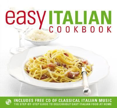 Easy Italian Cookbook The Step-by-step Guide to Deliciously Easy Italian Food at Home