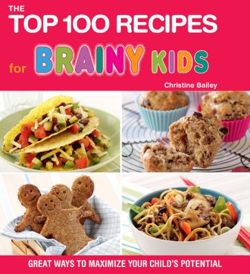 The Top 100 Recipes for Brainy Kids: Great Ways to Maximize Your Child's Potential