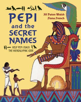 Pepi and the Secret Names: Help Pepi Crack the Hieroglyphic Code