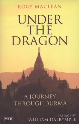 Under the Dragon: A Journey Through Burma