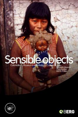 Sensible Objects Colonialism, Museums And Material Culture