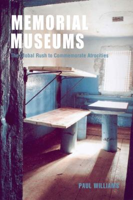 Memorial Museums The Global Rush to Commemorate Atrocities