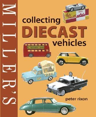 Miller's Collecting Diecast Vehicles
