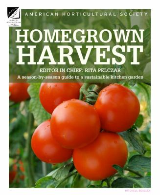 Homegrown Harvest : A Season-by-Season Guide to a Sustainable Kitchen Garden