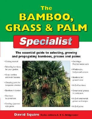 Bamboo, Grass & Palm Specialist The Essential Guide to Selecting, Growing And Raising Bamboos, Grasses And Palms