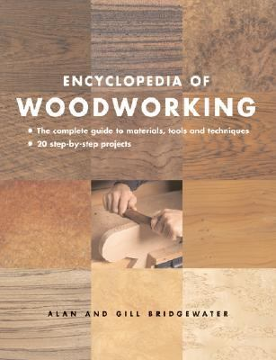 Encyclopedia of Woodworking The Complete Guide to Materials, Tools and Techniques*20 Step-by-step Projects