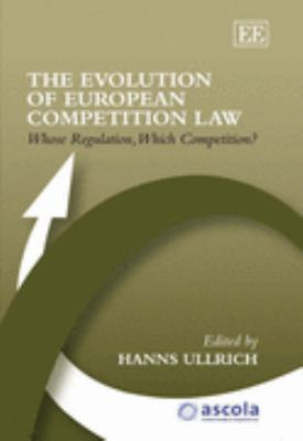 Evolution of European Competition Law Whose Regulation, Which Competition?