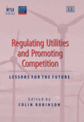 Regulating Utilities And Promoting Competition Lessons for the Future