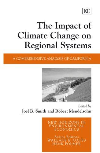 The Impact of Climate Change on Regional Systems: A Comprehensive Analysis of California (New Horizons in Environmental Economics)