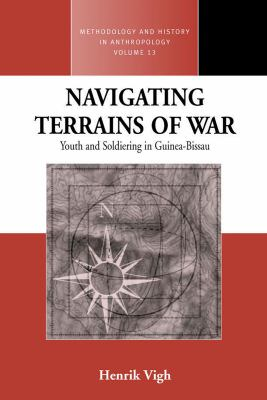 Navigating Terrains of War Youth And Soldiering in Guinea-Bissau