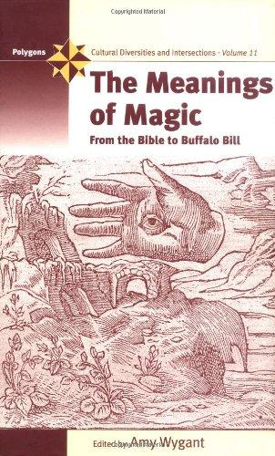 The Meanings of Magic: From the Bible to Buffalo Bill (Polygons: Cultural Diversities & Intersections)
