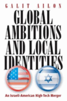 Global Ambitions and Local Identities An Israeli-american High-tech Merger