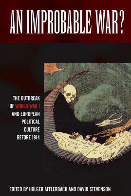 Improbable War? The Outbreak of World War I and European Political Culture Before 1914