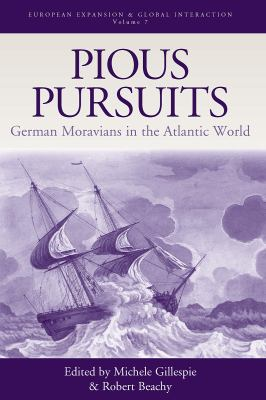 Pious Pursuits German Moravians in the Atlantic World