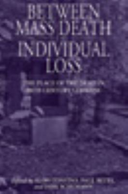 Between Mass Death and Individual Loss: The Place of the Dead in Twentieth Century Germany, Vol. 7