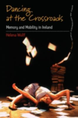 Dancing at the Crossroads: Memory and Mobility in Ireland, Vol. 1
