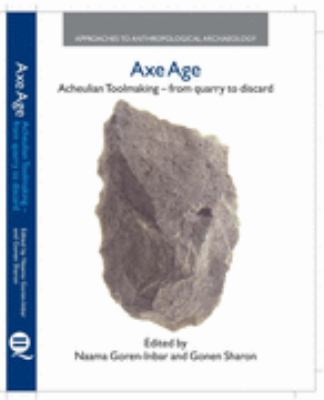 Axe Age Acheulian Tool-making, from Quarry to Discard