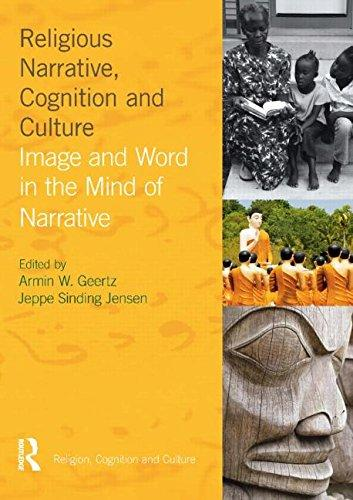 Religious Narrative, Cognition and Culture: Image and Word in the Mind of Narrative (Religion, Cognition and Culture)