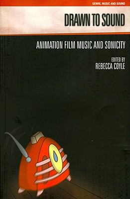 Drawn to Sound: Animation Film Music and Sonicity (GENRE, MUSIC AND SOUND)